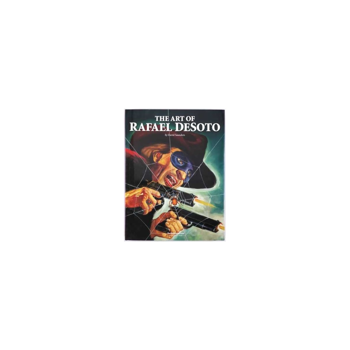 David Saunders - The Art of Rafael DeSoto